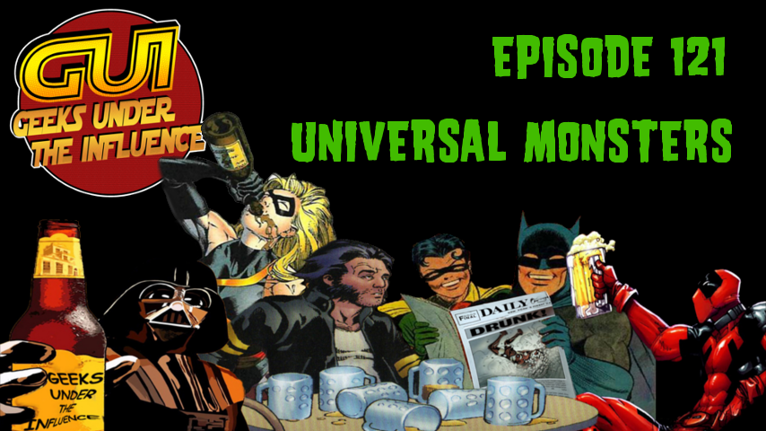 GEEKS UNDER THE INFLUENCE 121 – UNIVERSAL MONSTERS: MORMON DRACULA